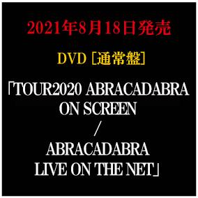 LIVE DVD「TOUR2020 ABRACADABRA ON SCREEN / ABRACADABRA LIVE ON THE NET」通常盤