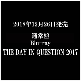 LIVE Blu-ray「THE DAY IN QUESTION 2017」通常盤