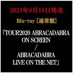 LIVE Blu-ray「TOUR2020 ABRACADABRA ON SCREEN / ABRACADABRA LIVE ON THE NET」通常盤