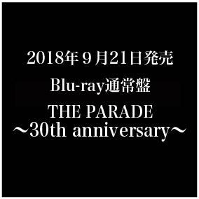 LIVE Blu-ray「THE PARADE ~30th anniversary~」通常盤