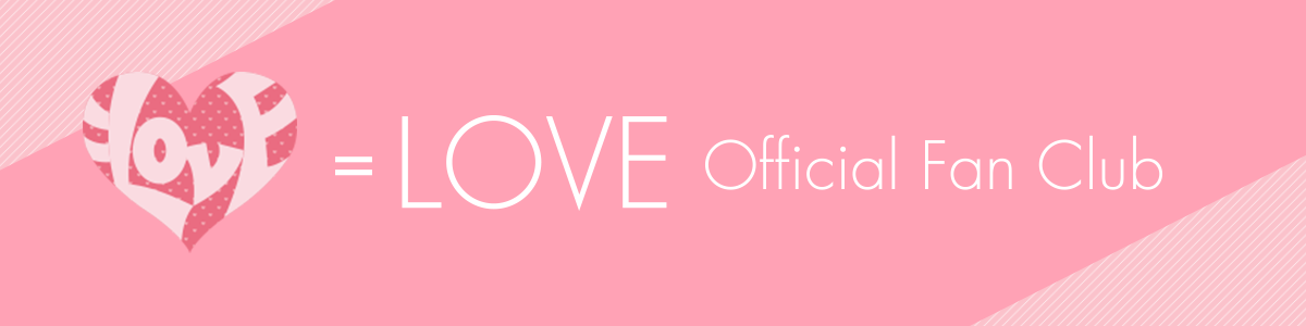 =LOVE OFFICIAL FAN CLUB OPEN!