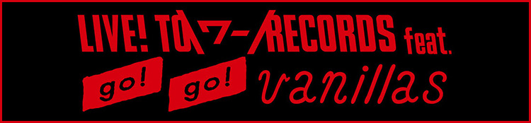 LIVE! TO \ワー/ RECORDS feat. go!go!vanillas