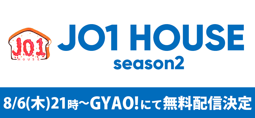 JO1 HOUSE