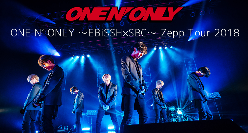 ONE N' ONLY ~EBiSSH×SBC~ Zepp Tour 2018
