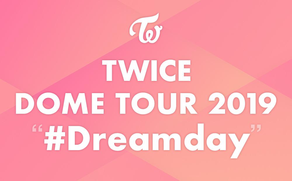 TWICE DOME TOUR 2019 #Dreamday