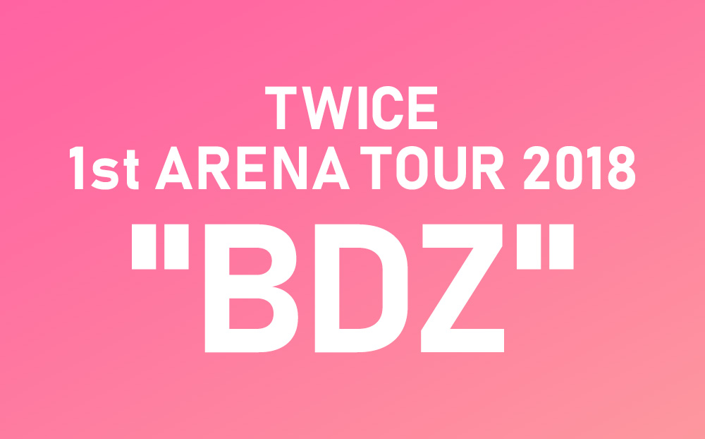 TWICE 1st ARENA TOUR 2018 BDZ