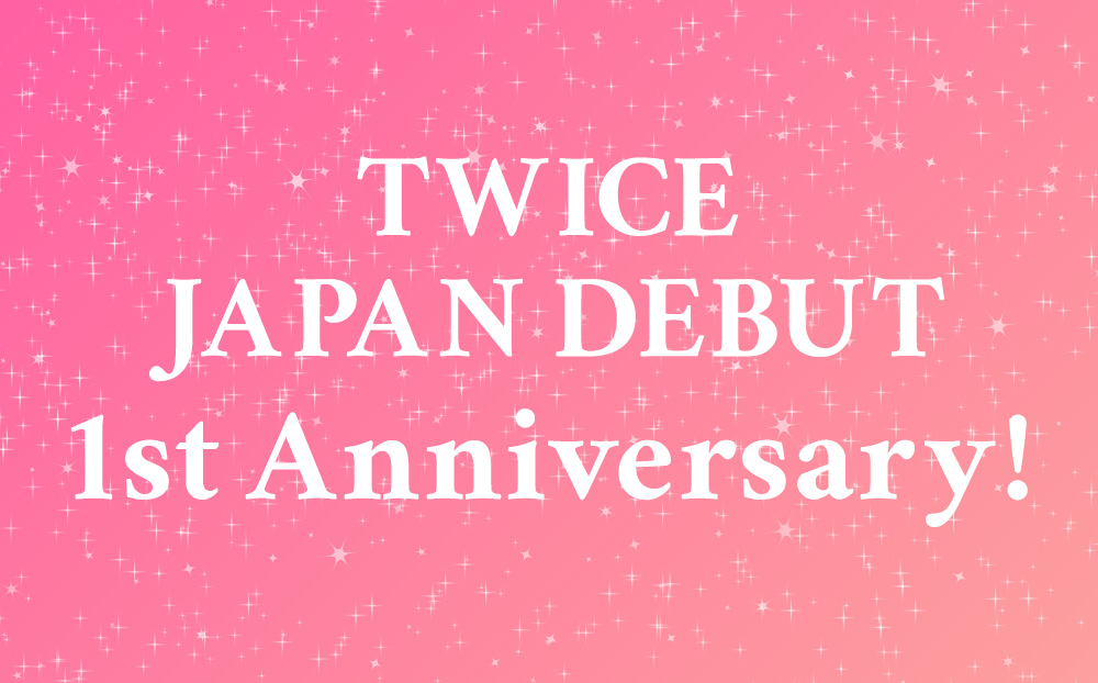 TWICE JAPAN DEBUT 1st Anniversary